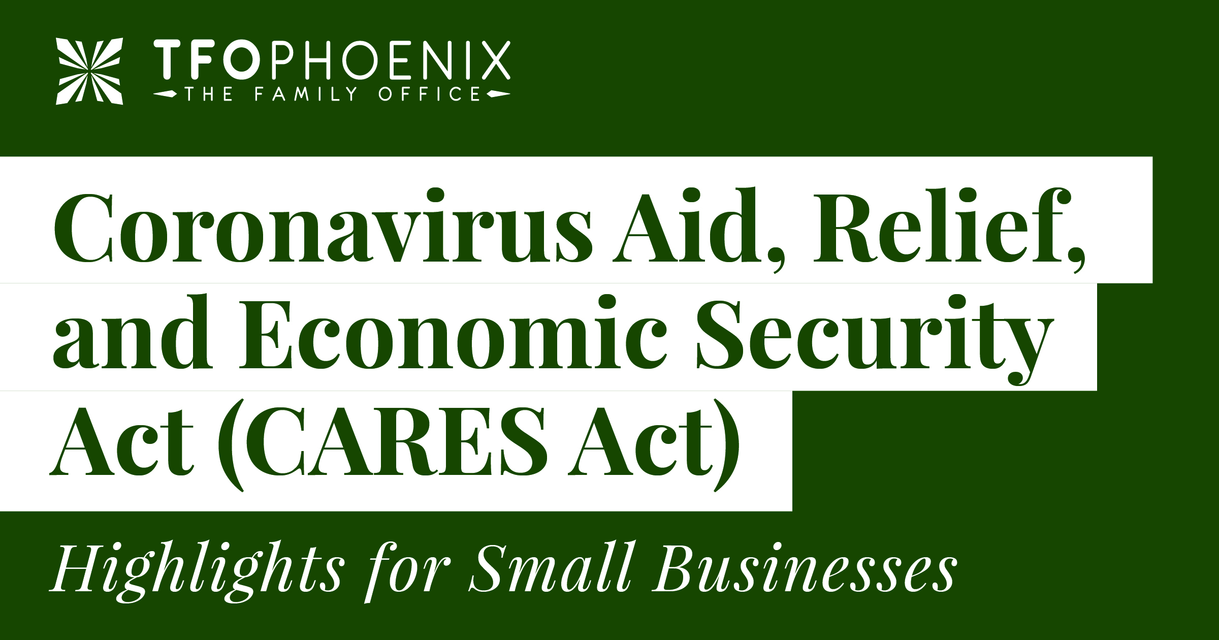 Coronavirus Aid, Relief, and Economic Security Act (CARES Act) – Highlights for Small Businesses