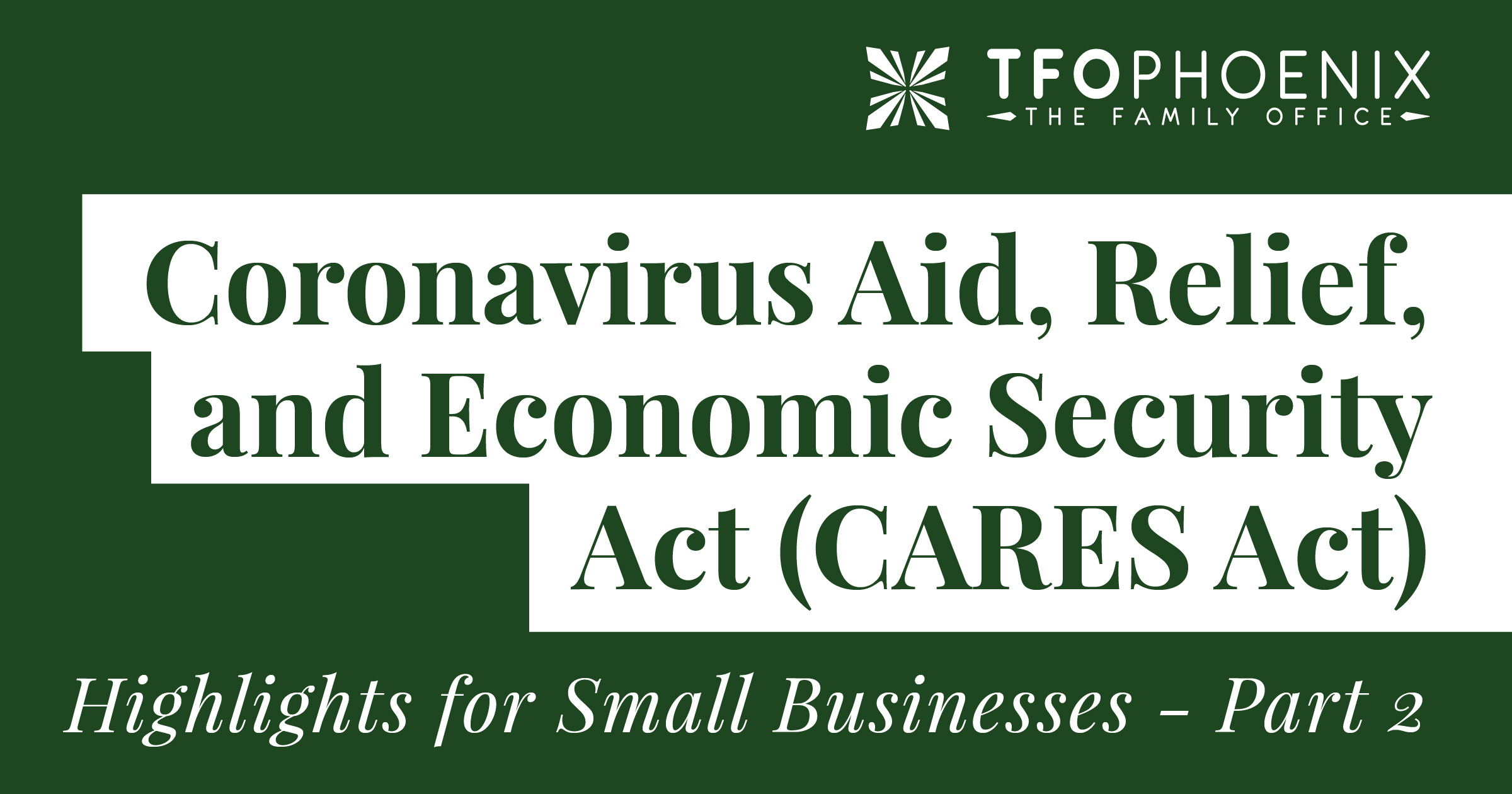 CARES Act – Highlights for Small Businesses – Part 2
